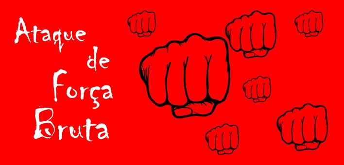Ataque de Força Bruta, proteja seu Site, Loja ou Blog!