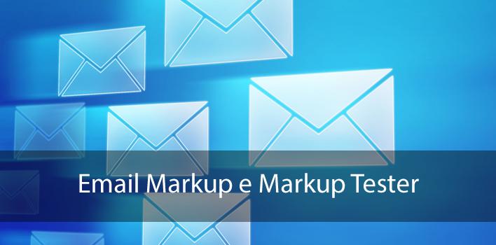 Email Markup e Markup Tester, marcações Schema.org no seu email