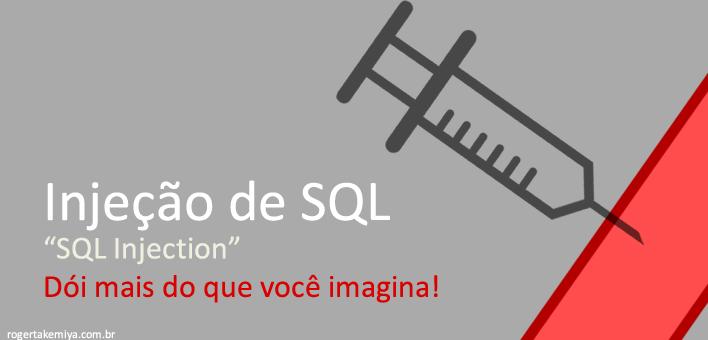 """SQL Injection, """"injeção de sql"""", o que é e como se proteger?"""