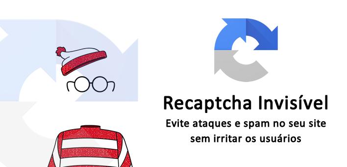 Recaptcha Invisivel – O novo captcha da Google
