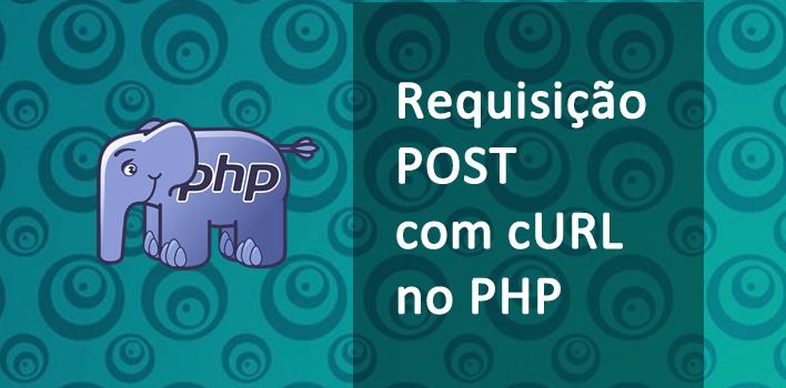 Como realizar uma requisição Post utilizando Curl no PHP