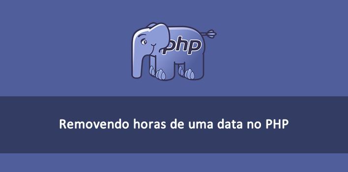 como remover horas de uma data no PHP