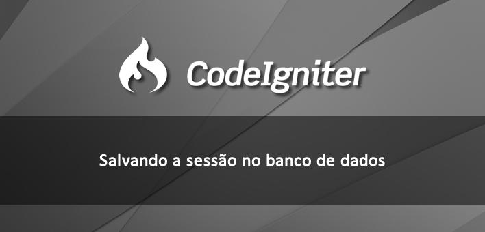 Como salvar a sessão no Banco de Dados – Codeigniter