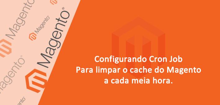 Limpar o cache do Magento periodicamente utilizando Cron Jobs