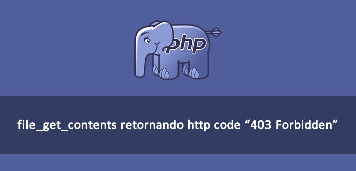 "file_get_contents retornando http code 403 – ""403 Forbidden"""