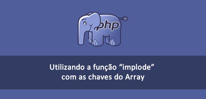Criando uma string com a função implode() e as chaves do Array