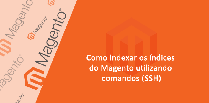 Como indexar os índices do Magento por Comandos (SSH)