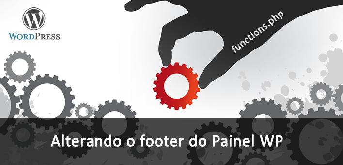 """Como alterar o footer no painel do WordPress pelo """"functions.php"""""""