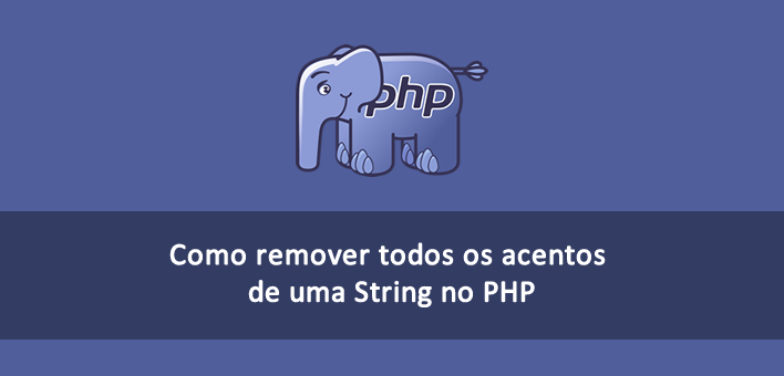 Como remover todos os acentos de uma String no PHP