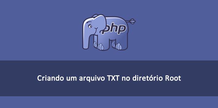 como criar e salvar um arquivo TXT no PHP