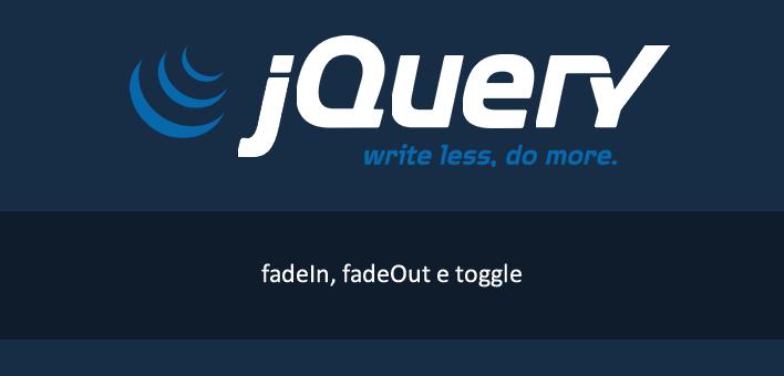 Utilizando os efeitos de fadeIn, fadeOut e fadeToggle do jQuery