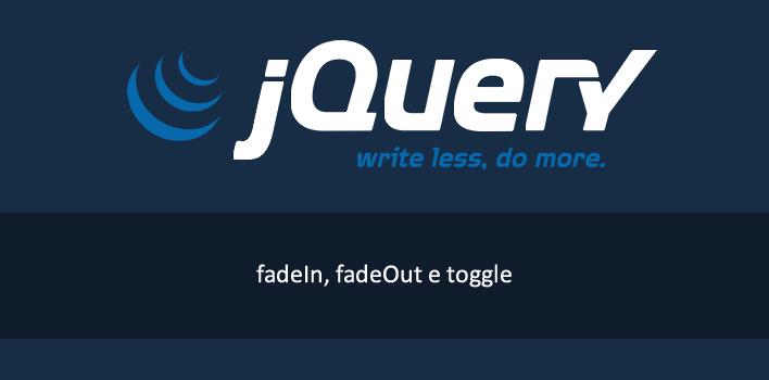 post ensinando a utilizar fadeIn, fadeOut e fadetoggle do jquery