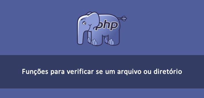 Verificando se um arquivo ou diretório existe (é valido) no PHP