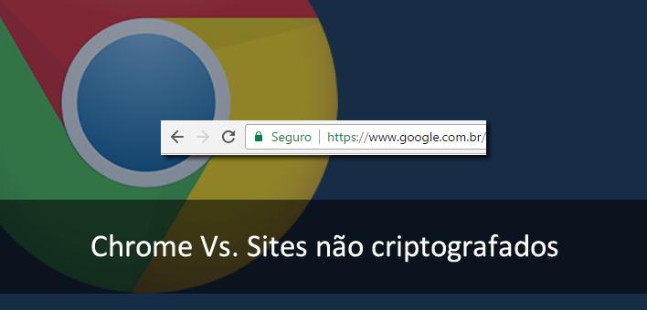 Google Chrome e a importância do SSL para seu Site