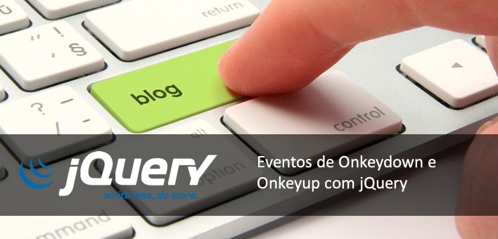 Eventos de Onkeydown, Onkeyup e Onkeypress com o jQuery