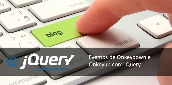 Post sobre os eventos Onkeydown, Onkeyup e Onkeypress com o jQuery, framework do javascript