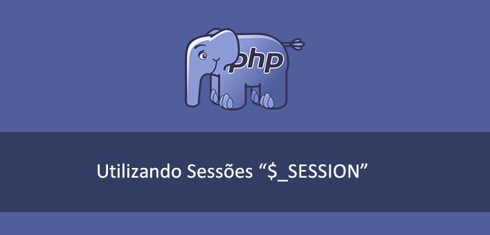 Tutorial ensinando a como manipular Sessões no PHP