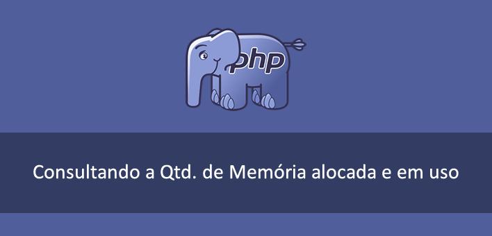 Quantidade de Memória que está sendo utilizada pelo PHP