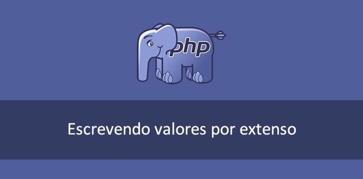 escrevendo número e valor por extenso com PHP