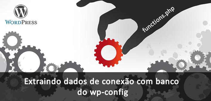 Extraindo dados de conexão do arquivo wp-config.php