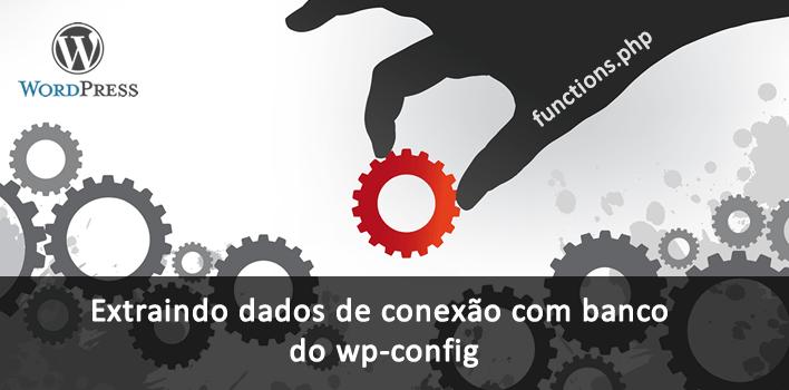 como extrair os dados de conexão com banco de dados mysql do arquivo wp-config.php