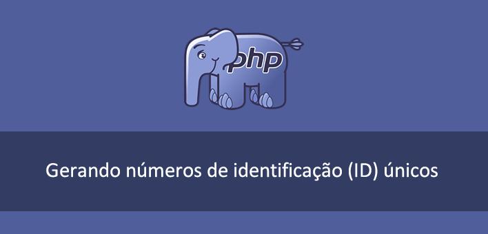 Números de identificação (ID) únicos utilizando PHP