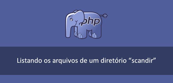 Cmo listar todos os arquivos contidos em uma pasta no PHP