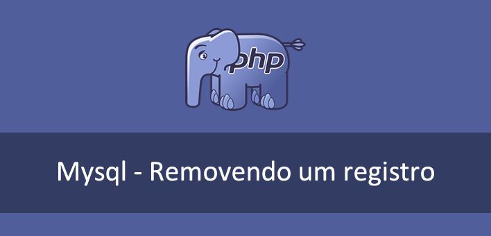 Mysql e PHP – Como remover um registro (delete from)