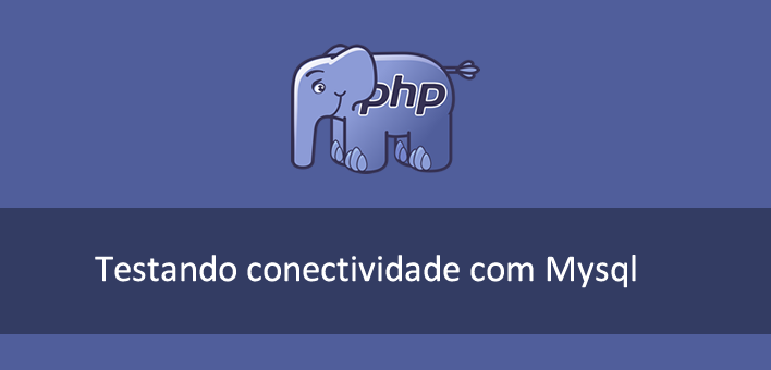 Testando conectividade com Mysql no PHP