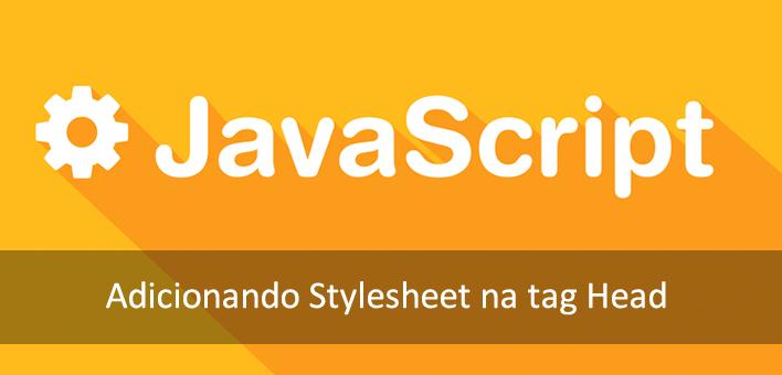 Como adicionar uma Stylesheet utilizando Javascript