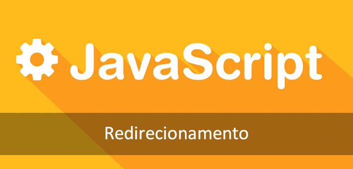 Javascript Redirect – Como criar um redirecionamento