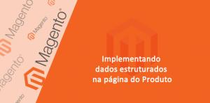 Implementando dados estruturados na página do Produto - Magento