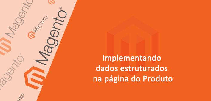 Implementando dados estruturados na página do Produto – Magento