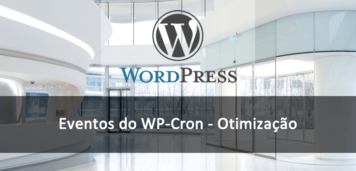 Eventos do WP-Cron – Otimizando o WordPress