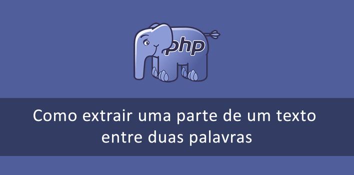 pegando o texto entre duas palavras com o PHP