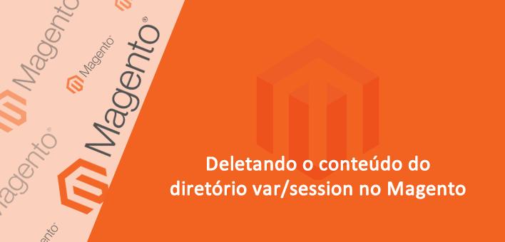 É possível deletar o diretório var/session no Magento?