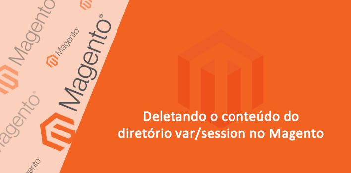 removendo conteúdo da pasta var/session no Magento