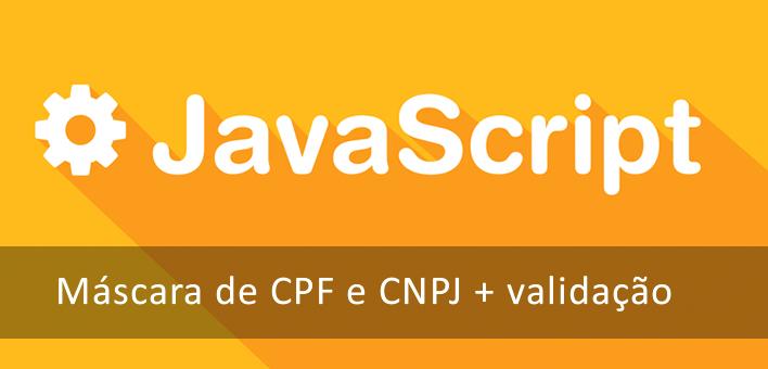 Como incluir uma máscara de CPF e CNPJ com validação (Javascript)