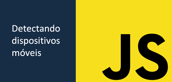 Como detectar dispositivos moveis, iOS / Android, com Javascript