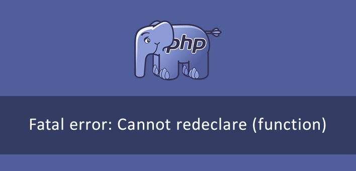 Fatal error: Can not redeclare (function) in PHP - How to fix the Error