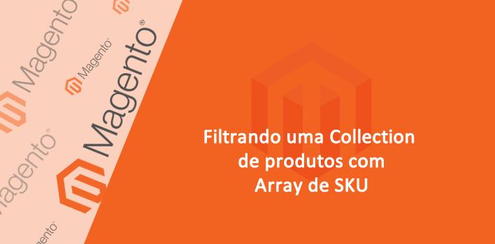 filtrando uma Collection de Produtos com vários códigos (sku)