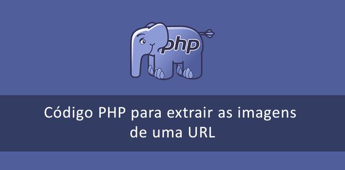 Código PHP para extrair as imagens de uma URL (website)