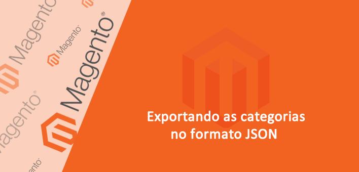 Exportando categorias em JSON – Magento 1.9 – Tutorial rápido