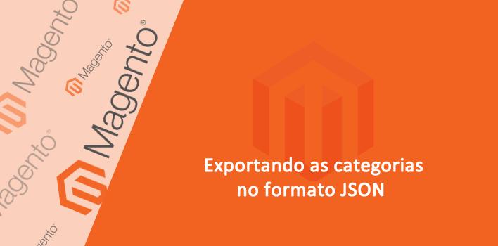 Exportando categorias em JSON no Magento versão 1.9.x