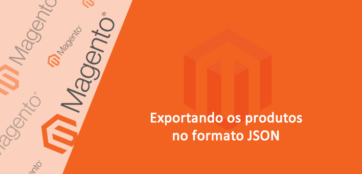 Como exportar produtos no formato JSON – Magento