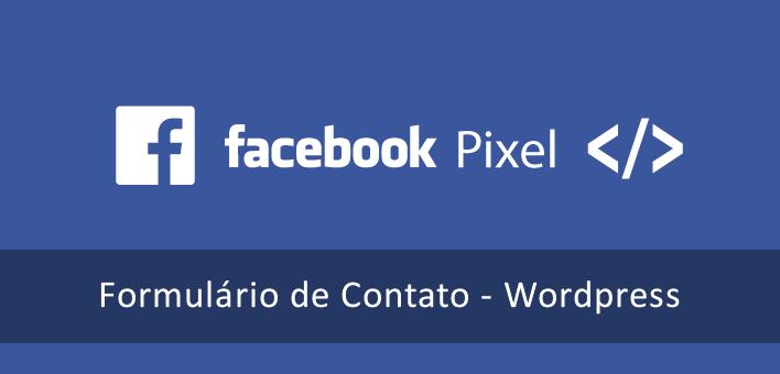 Pixel de Conversão do Facebook no formulário de contato – WordPress