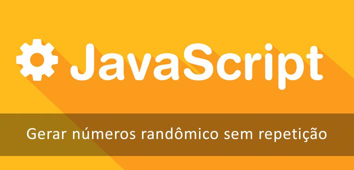 Gerar números randômicos com Javascript sem repetição