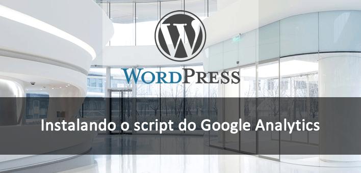 Como instalar Google Analytics no WordPress, incluindo script no Tema