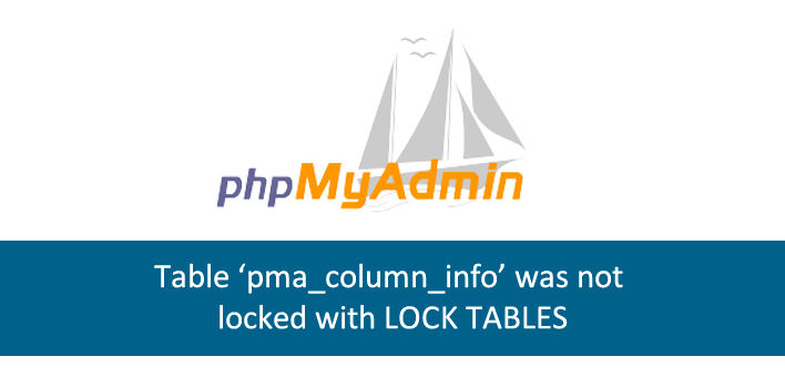 Table 'pma_column_info' was not locked with LOCK TABLES – Correção