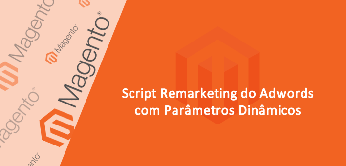 Configurando script Remarketing do Adwords no Magento 1
